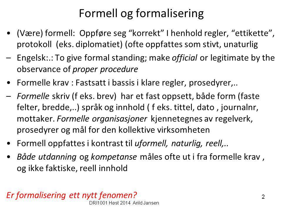 """Formell og formalisering (Være) formell: Oppføre seg """"korrekt"""" I henhold regler, """"ettikette"""", protokoll (eks. diplomatiet) (ofte oppfattes som stivt,"""