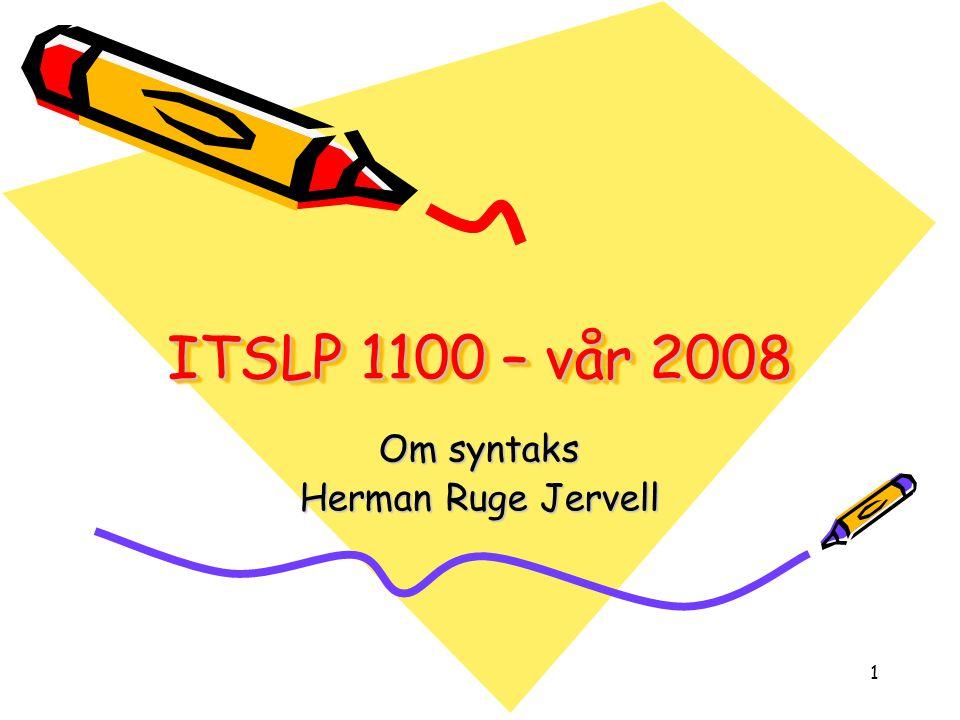 1 ITSLP 1100 – vår 2008 Om syntaks Herman Ruge Jervell