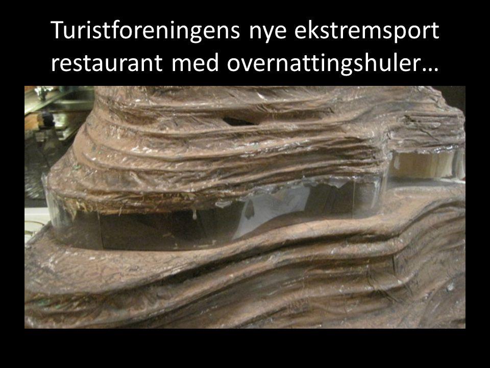 Turistforeningens nye ekstremsport restaurant med overnattingshuler…