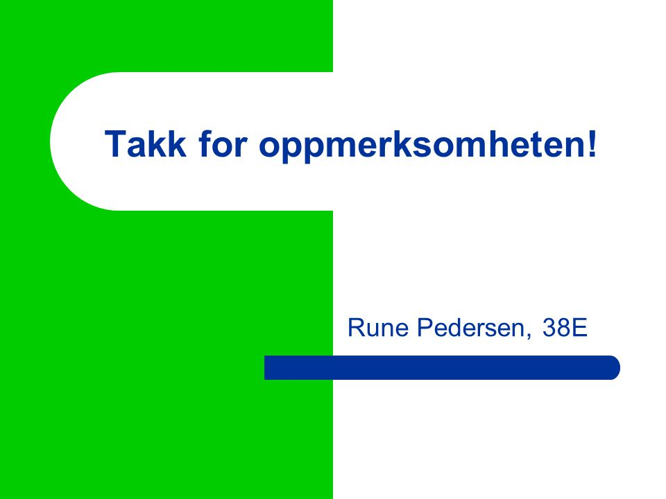 Takk for oppmerksomheten! Rune Pedersen, 38E