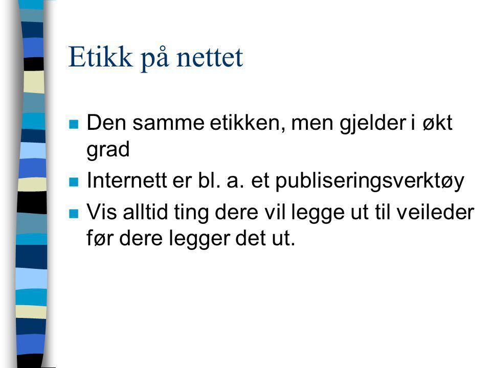 Etikk på nettet n Den samme etikken, men gjelder i økt grad n Internett er bl.
