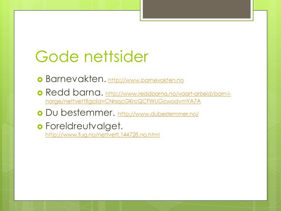 Gode nettsider  Barnevakten. http://www.barnevakten.no http://www.barnevakten.no  Redd barna. http://www.reddbarna.no/vaart-arbeid/barn-i- norge/net