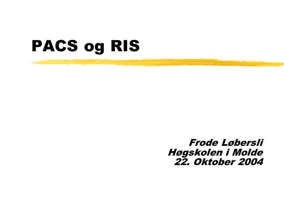 PACS og RIS Frode Løbersli Høgskolen i Molde 22. Oktober 2004