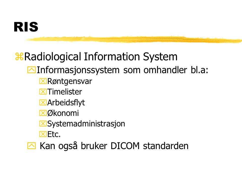 RIS zRadiological Information System yInformasjonssystem som omhandler bl.a: xRøntgensvar xTimelister xArbeidsflyt xØkonomi xSystemadministrasjon xEtc.