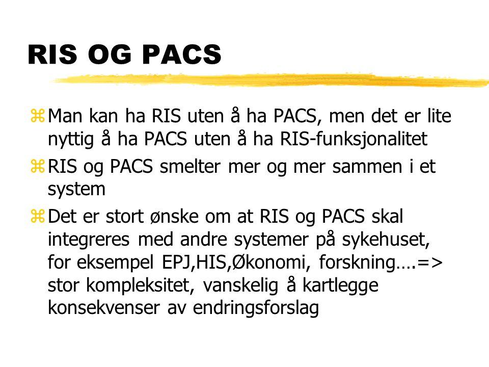 RIS OG PACS zMan kan ha RIS uten å ha PACS, men det er lite nyttig å ha PACS uten å ha RIS-funksjonalitet zRIS og PACS smelter mer og mer sammen i et system zDet er stort ønske om at RIS og PACS skal integreres med andre systemer på sykehuset, for eksempel EPJ,HIS,Økonomi, forskning….=> stor kompleksitet, vanskelig å kartlegge konsekvenser av endringsforslag