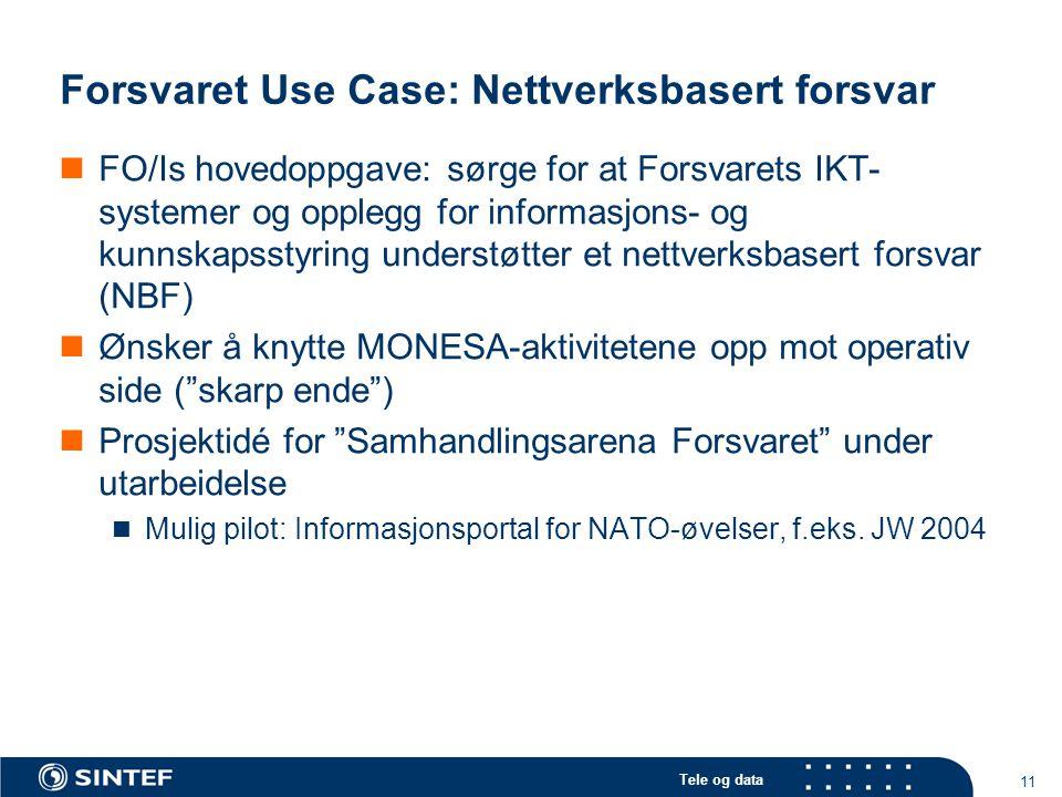 Tele og data 11 Forsvaret Use Case: Nettverksbasert forsvar FO/Is hovedoppgave: sørge for at Forsvarets IKT- systemer og opplegg for informasjons- og