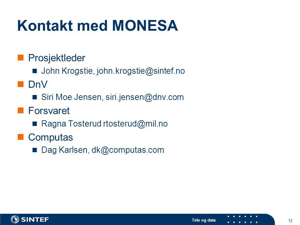 Tele og data 12 Kontakt med MONESA Prosjektleder John Krogstie, john.krogstie@sintef.no DnV Siri Moe Jensen, siri.jensen@dnv.com Forsvaret Ragna Toste