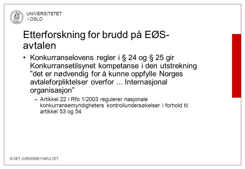 © DET JURIDISKE FAKULTET UNIVERSITETET I OSLO Etterforskning for brudd på EØS- avtalen Konkurranselovens regler i § 24 og § 25 gir Konkurransetilsynet kompetanse i den utstrekning det er nødvendig for å kunne oppfylle Norges avtaleforpliktelser overfor...