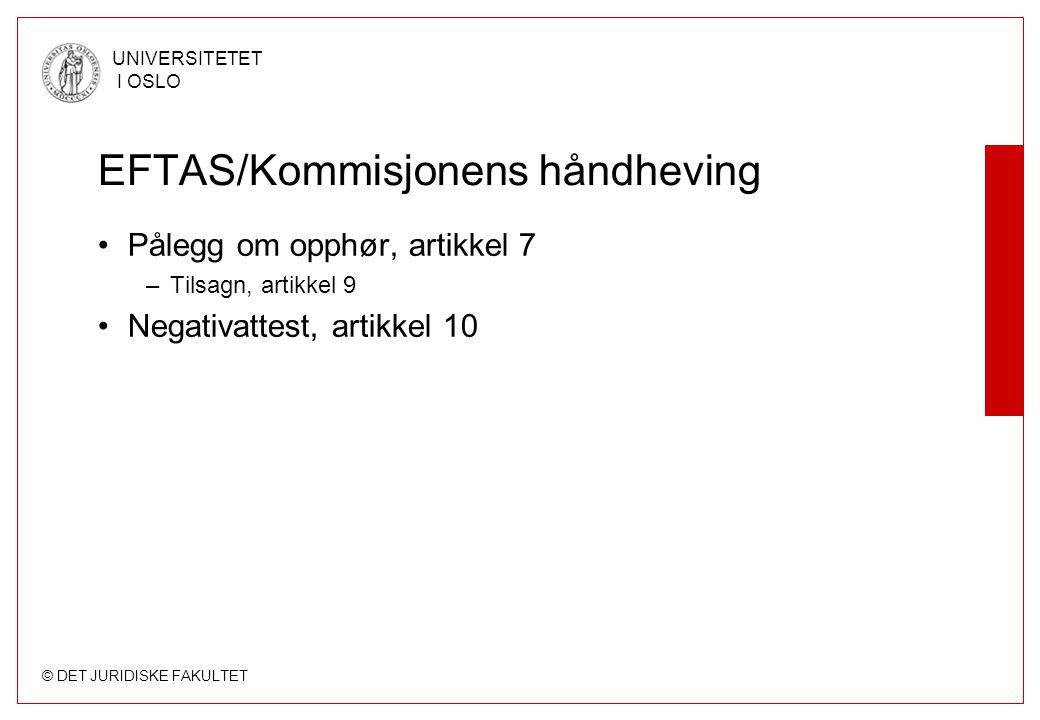 © DET JURIDISKE FAKULTET UNIVERSITETET I OSLO EFTAS/Kommisjonens håndheving Pålegg om opphør, artikkel 7 –Tilsagn, artikkel 9 Negativattest, artikkel 10
