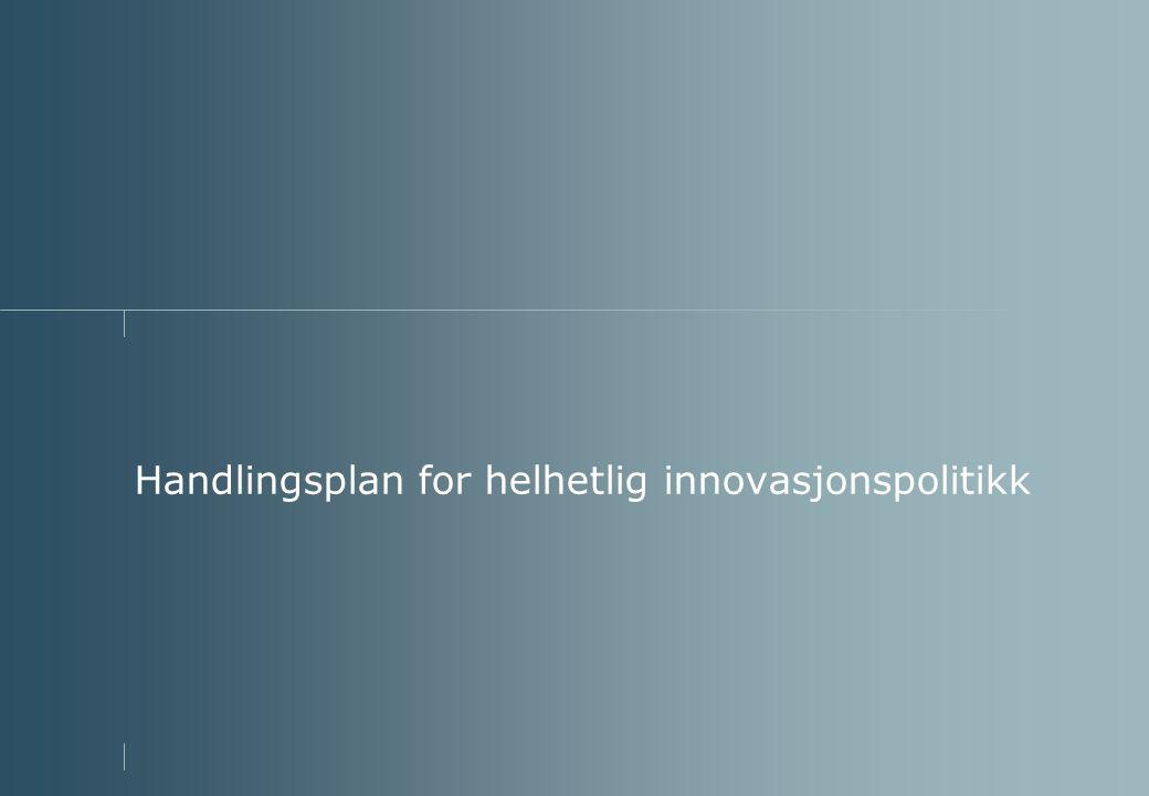 Handlingsplan for helhetlig innovasjonspolitikk
