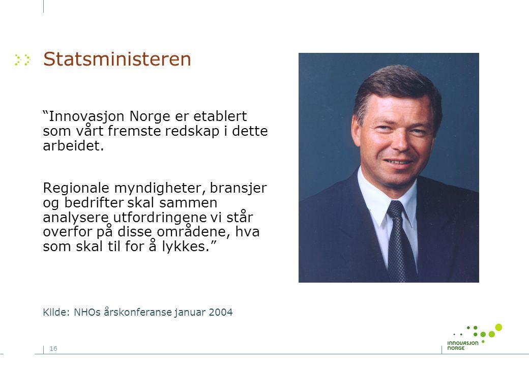 """16 Statsministeren """"Innovasjon Norge er etablert som vårt fremste redskap i dette arbeidet. Regionale myndigheter, bransjer og bedrifter skal sammen a"""