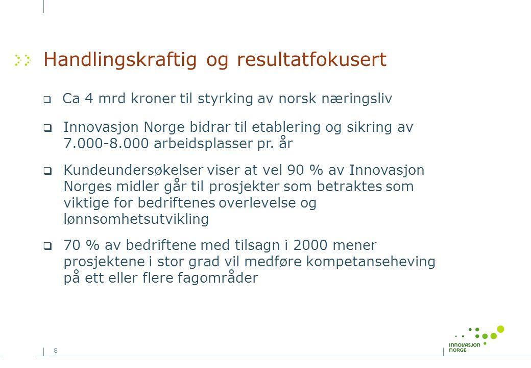 8 Handlingskraftig og resultatfokusert  Ca 4 mrd kroner til styrking av norsk næringsliv  Innovasjon Norge bidrar til etablering og sikring av 7.000