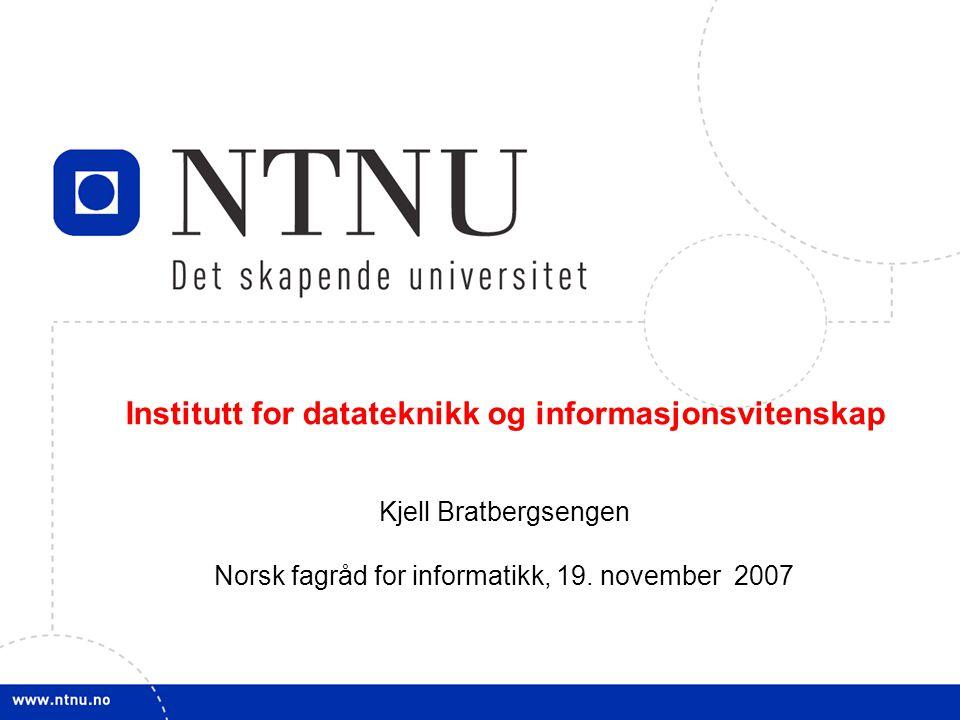 1 NFI 19. nov. 2007 Institutt for datateknikk og informasjonsvitenskap Kjell Bratbergsengen Norsk fagråd for informatikk, 19. november 2007