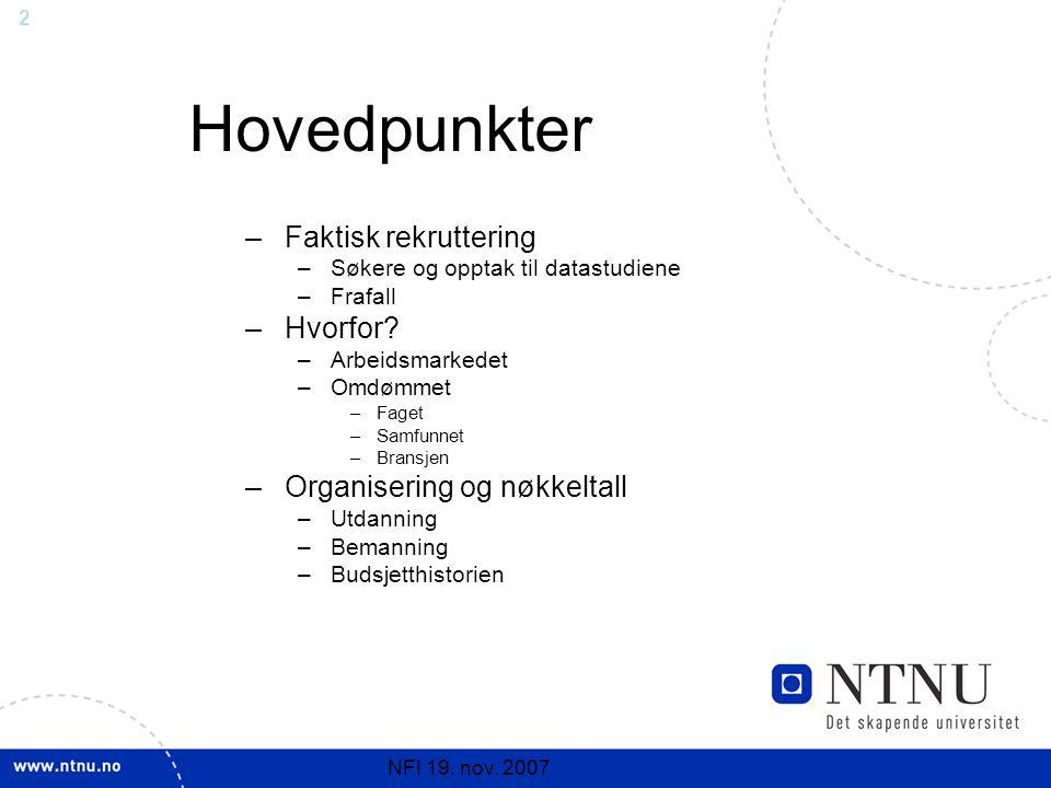 2 NFI 19.nov. 2007 –Faktisk rekruttering –Søkere og opptak til datastudiene –Frafall –Hvorfor.