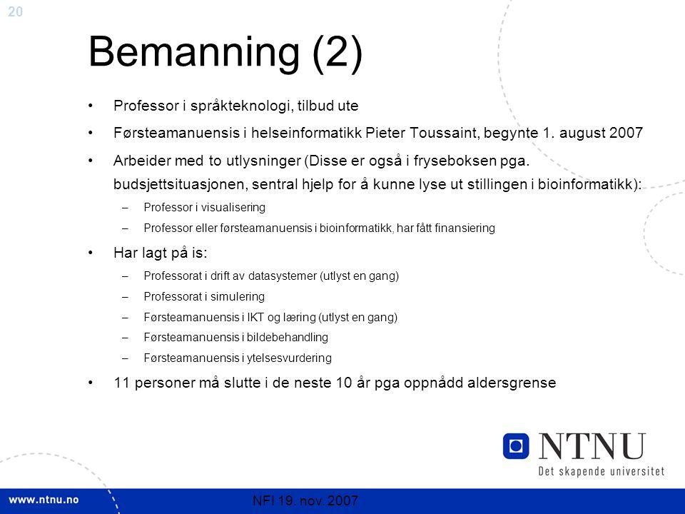 20 NFI 19. nov. 2007 Bemanning (2) Professor i språkteknologi, tilbud ute Førsteamanuensis i helseinformatikk Pieter Toussaint, begynte 1. august 2007
