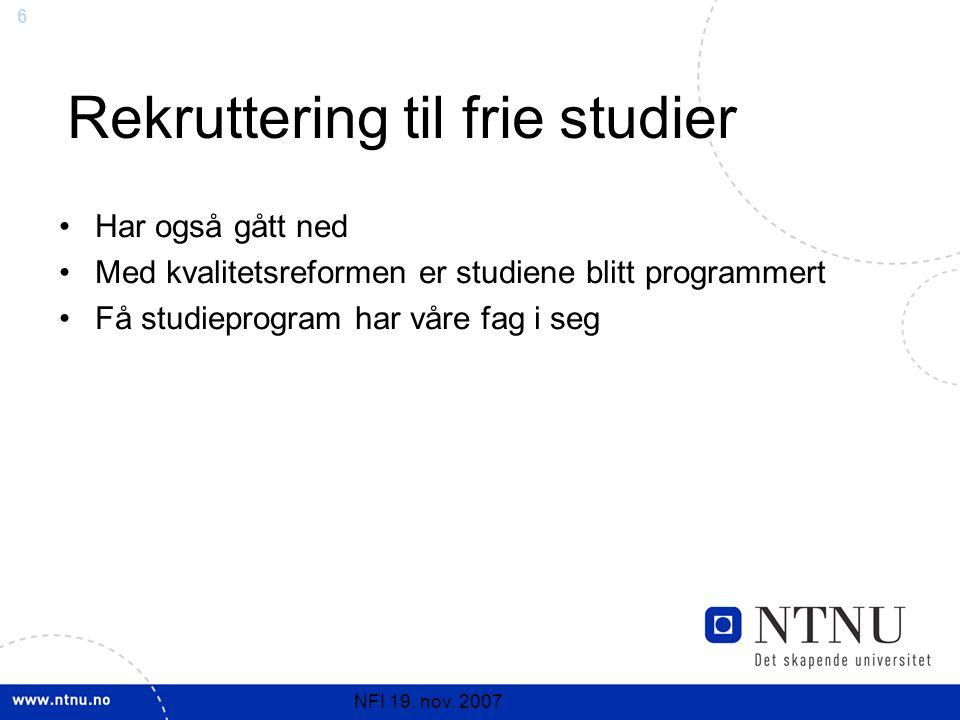 6 NFI 19. nov. 2007 Rekruttering til frie studier Har også gått ned Med kvalitetsreformen er studiene blitt programmert Få studieprogram har våre fag