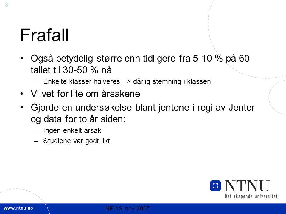 8 NFI 19. nov. 2007 Frafall Også betydelig større enn tidligere fra 5-10 % på 60- tallet til 30-50 % nå –Enkelte klasser halveres - > dårlig stemning