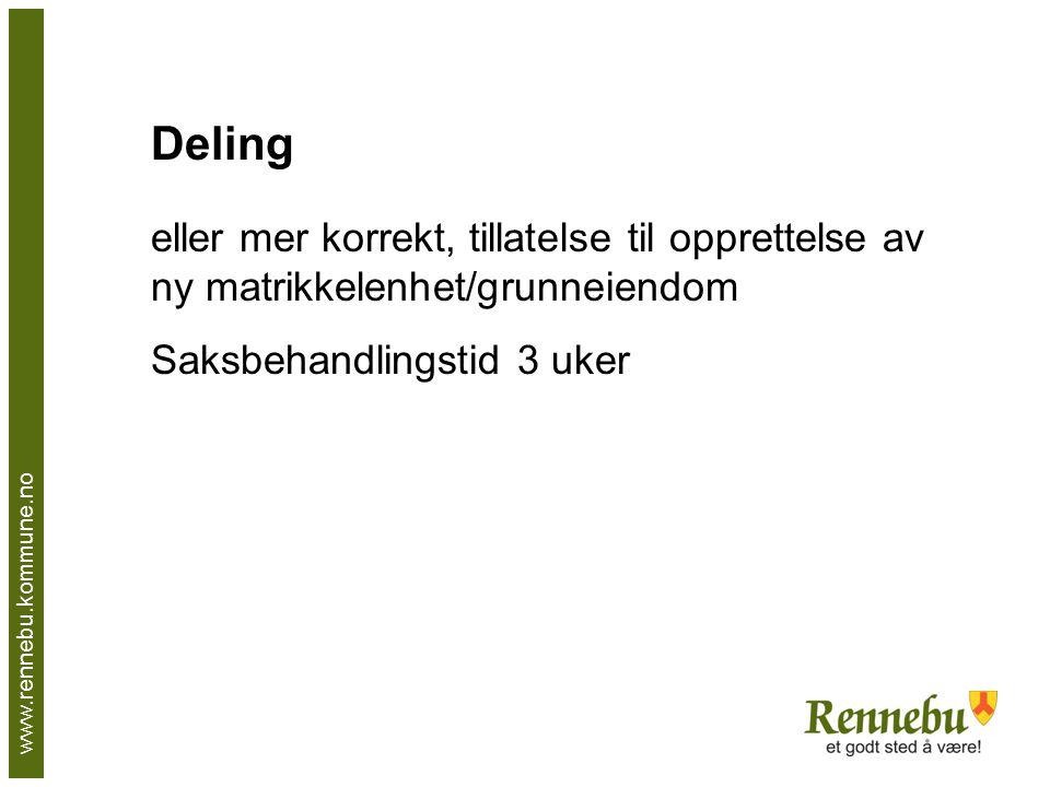 www.rennebu.kommune.no Deling eller mer korrekt, tillatelse til opprettelse av ny matrikkelenhet/grunneiendom Saksbehandlingstid 3 uker
