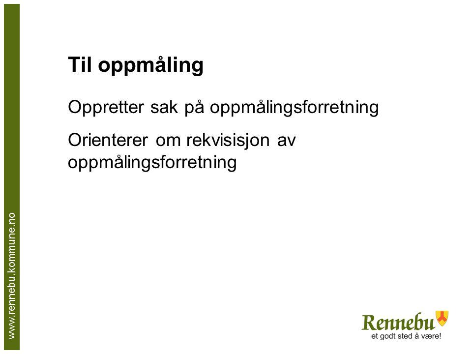 www.rennebu.kommune.no Til oppmåling Oppretter sak på oppmålingsforretning Orienterer om rekvisisjon av oppmålingsforretning