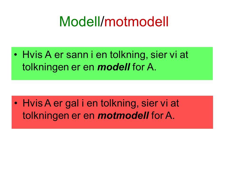 Modell/motmodell Hvis A er sann i en tolkning, sier vi at tolkningen er en modell for A.