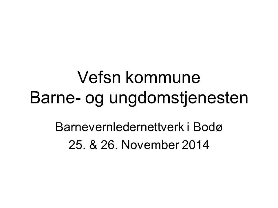 Vefsn kommune Barne- og ungdomstjenesten Barnevernledernettverk i Bodø 25. & 26. November 2014