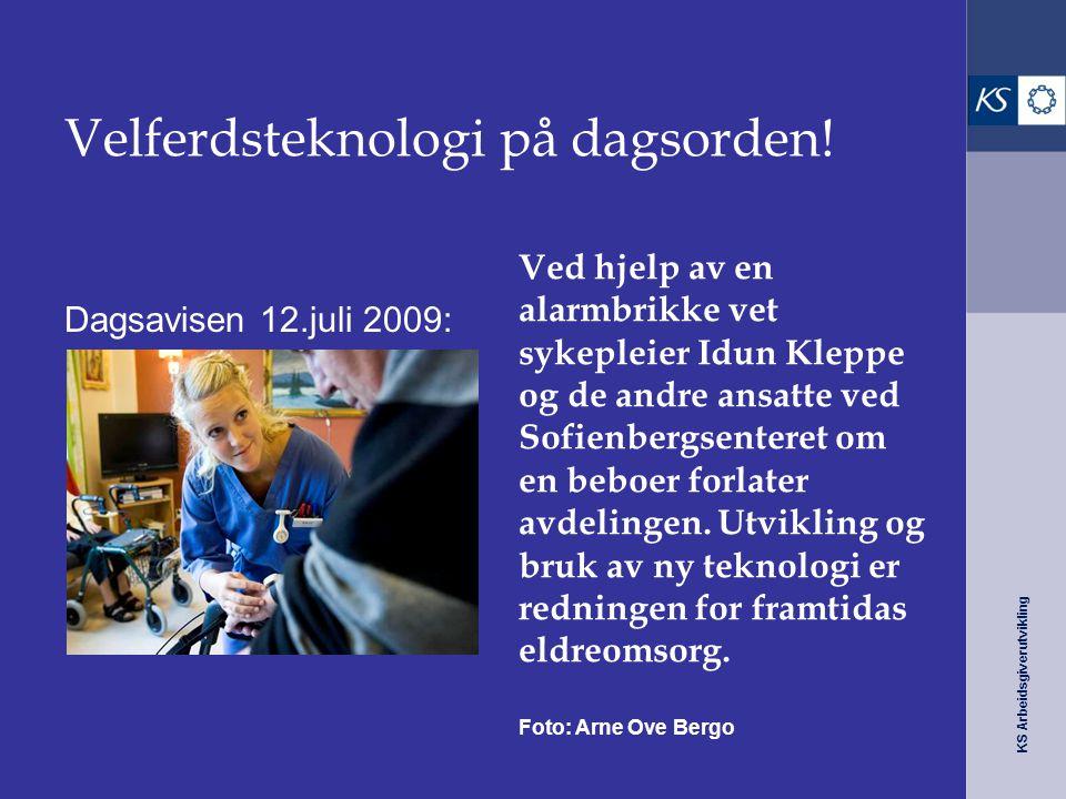 KS Arbeidsgiverutvikling Velferdsteknologi på dagsorden! Dagsavisen 12.juli 2009: Ved hjelp av en alarmbrikke vet sykepleier Idun Kleppe og de andre a