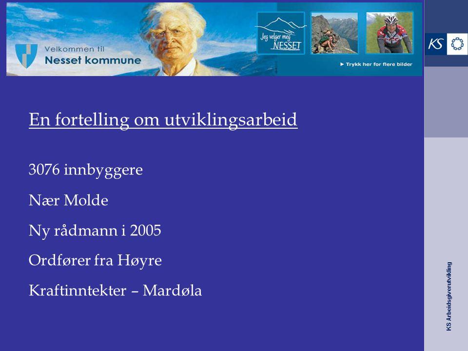 KS Arbeidsgiverutvikling Nesset kommune – fra 10 til 6 En fortelling om utviklingsarbeid 3076 innbyggere Nær Molde Ny rådmann i 2005 Ordfører fra Høyr
