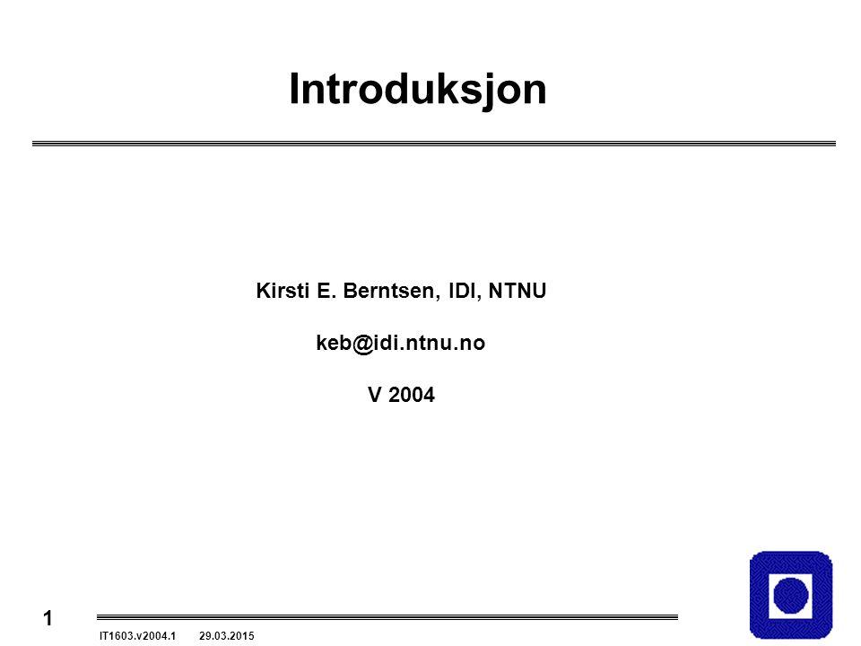 1 IT1603.v2004.1 29.03.2015 Introduksjon Kirsti E. Berntsen, IDI, NTNU keb@idi.ntnu.no V 2004