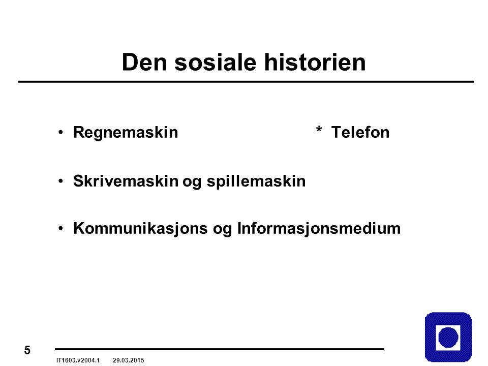 5 IT1603.v2004.1 29.03.2015 Den sosiale historien Regnemaskin * Telefon Skrivemaskin og spillemaskin Kommunikasjons og Informasjonsmedium
