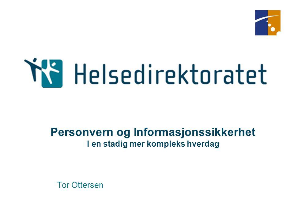 Personvern og Informasjonssikkerhet I en stadig mer kompleks hverdag Tor Ottersen