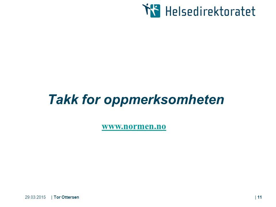 29.03.2015| Tor Ottersen| 11 Takk for oppmerksomheten www.normen.no