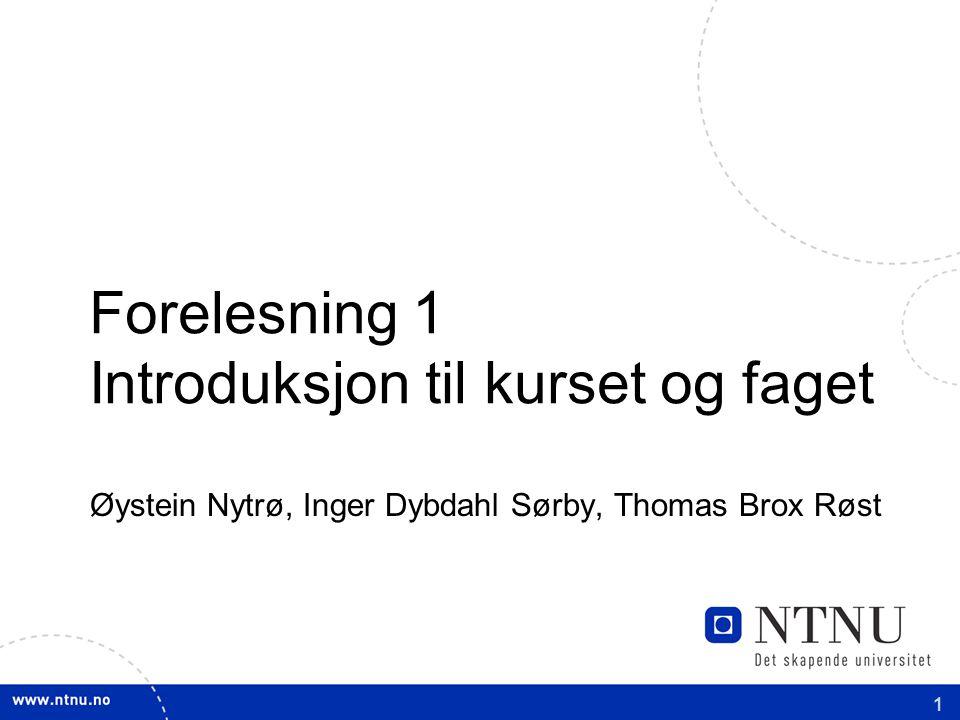 1 Øystein Nytrø, Inger Dybdahl Sørby, Thomas Brox Røst Forelesning 1 Introduksjon til kurset og faget