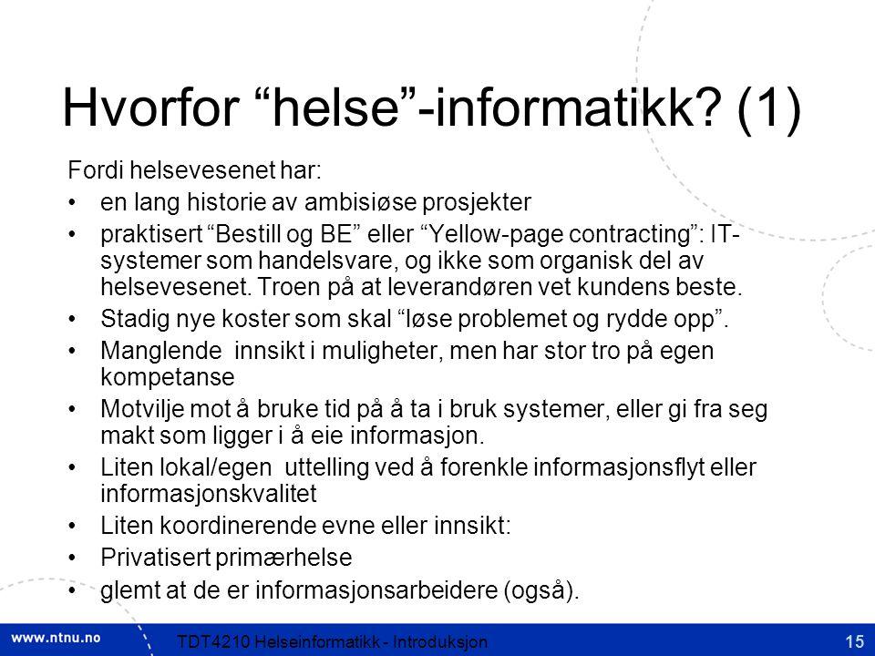 15TDT4210 Helseinformatikk - Introduksjon Hvorfor helse -informatikk.