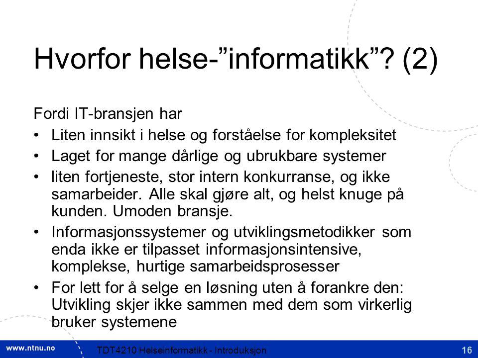 16TDT4210 Helseinformatikk - Introduksjon Hvorfor helse- informatikk .