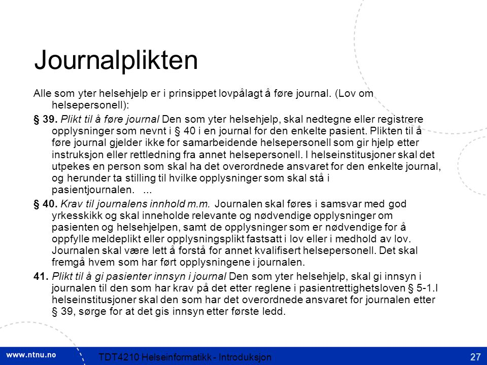 27TDT4210 Helseinformatikk - Introduksjon Journalplikten Alle som yter helsehjelp er i prinsippet lovpålagt å føre journal.
