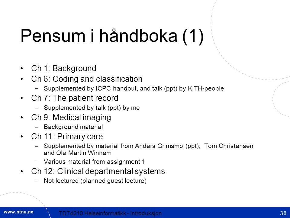 36TDT4210 Helseinformatikk - Introduksjon Pensum i håndboka (1) Ch 1: Background Ch 6: Coding and classification –Supplemented by ICPC handout, and ta