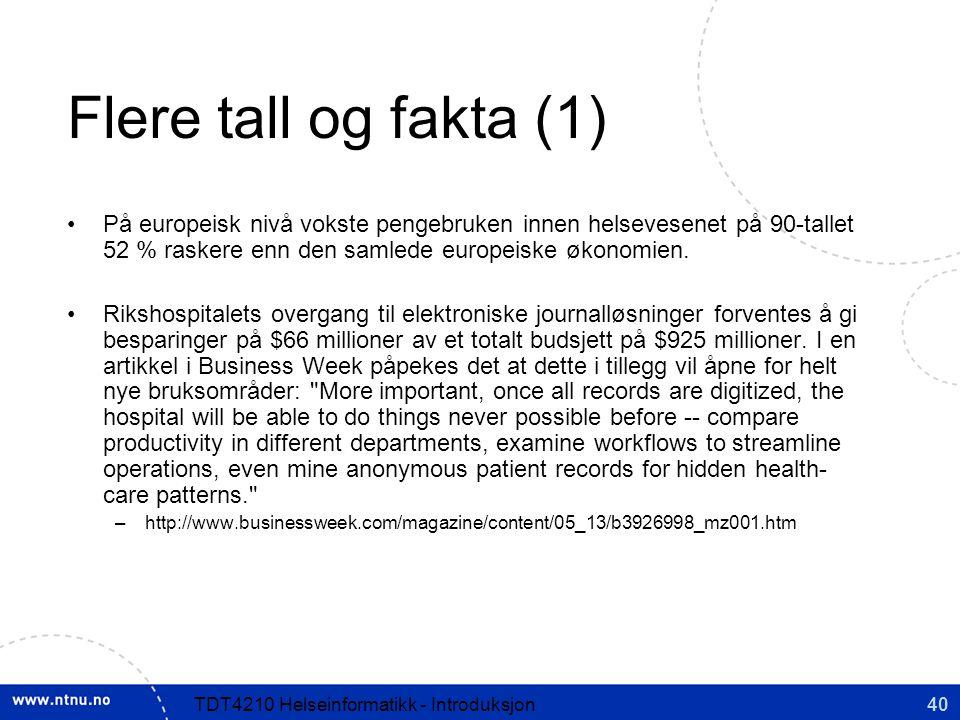 40TDT4210 Helseinformatikk - Introduksjon Flere tall og fakta (1) På europeisk nivå vokste pengebruken innen helsevesenet på 90-tallet 52 % raskere enn den samlede europeiske økonomien.