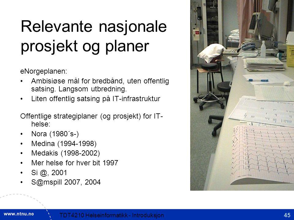45TDT4210 Helseinformatikk - Introduksjon Relevante nasjonale prosjekt og planer eNorgeplanen: Ambisiøse mål for bredbånd, uten offentlig satsing.