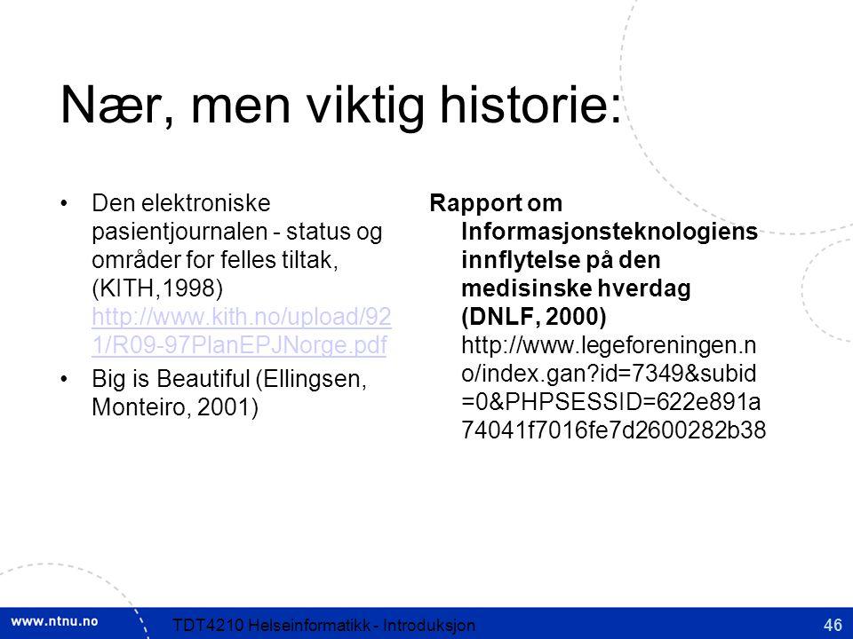 46TDT4210 Helseinformatikk - Introduksjon Nær, men viktig historie: Den elektroniske pasientjournalen - status og områder for felles tiltak, (KITH,1998) http://www.kith.no/upload/92 1/R09-97PlanEPJNorge.pdf http://www.kith.no/upload/92 1/R09-97PlanEPJNorge.pdf Big is Beautiful (Ellingsen, Monteiro, 2001) Rapport om Informasjonsteknologiens innflytelse på den medisinske hverdag (DNLF, 2000) http://www.legeforeningen.n o/index.gan?id=7349&subid =0&PHPSESSID=622e891a 74041f7016fe7d2600282b38