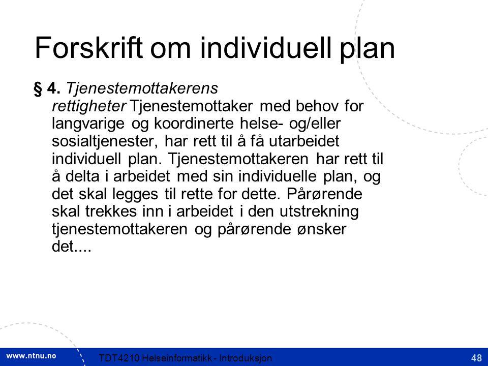 48TDT4210 Helseinformatikk - Introduksjon Forskrift om individuell plan § 4.