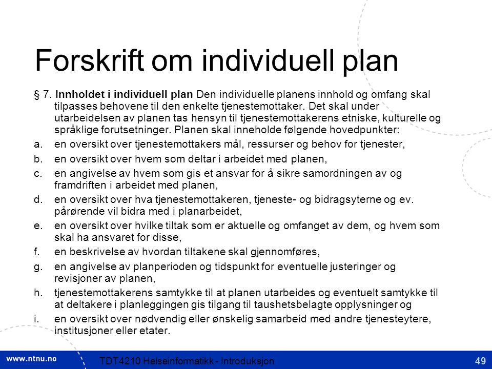 49TDT4210 Helseinformatikk - Introduksjon Forskrift om individuell plan § 7.