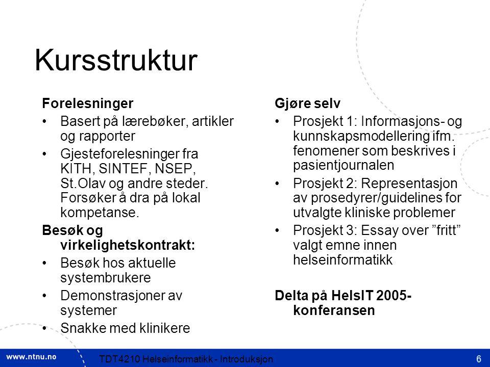 6TDT4210 Helseinformatikk - Introduksjon Kursstruktur Forelesninger Basert på lærebøker, artikler og rapporter Gjesteforelesninger fra KITH, SINTEF, NSEP, St.Olav og andre steder.
