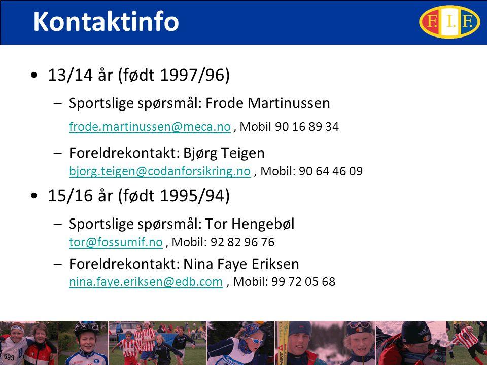 Kontaktinfo 13/14 år (født 1997/96) –Sportslige spørsmål: Frode Martinussen frode.martinussen@meca.no, Mobil 90 16 89 34 frode.martinussen@meca.no –Foreldrekontakt: Bjørg Teigen bjorg.teigen@codanforsikring.no, Mobil: 90 64 46 09 bjorg.teigen@codanforsikring.no 15/16 år (født 1995/94) –Sportslige spørsmål: Tor Hengebøl tor@fossumif.no, Mobil: 92 82 96 76 tor@fossumif.no –Foreldrekontakt: Nina Faye Eriksen nina.faye.eriksen@edb.com, Mobil: 99 72 05 68 nina.faye.eriksen@edb.com