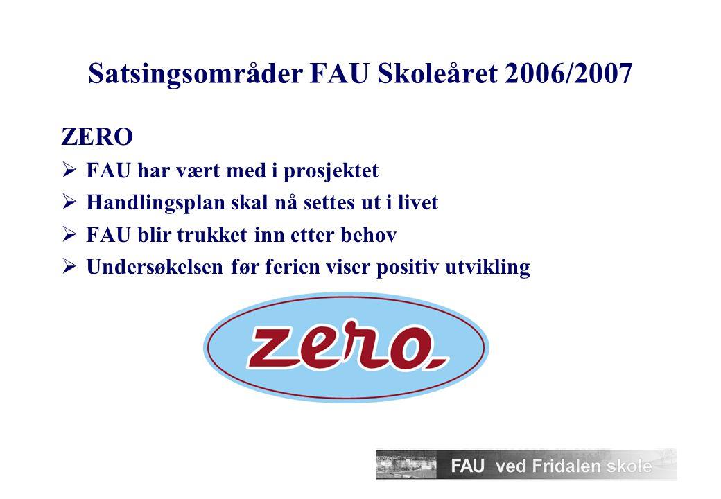 Satsingsområder FAU Skoleåret 2006/2007 ZERO  FAU har vært med i prosjektet  Handlingsplan skal nå settes ut i livet  FAU blir trukket inn etter behov  Undersøkelsen før ferien viser positiv utvikling
