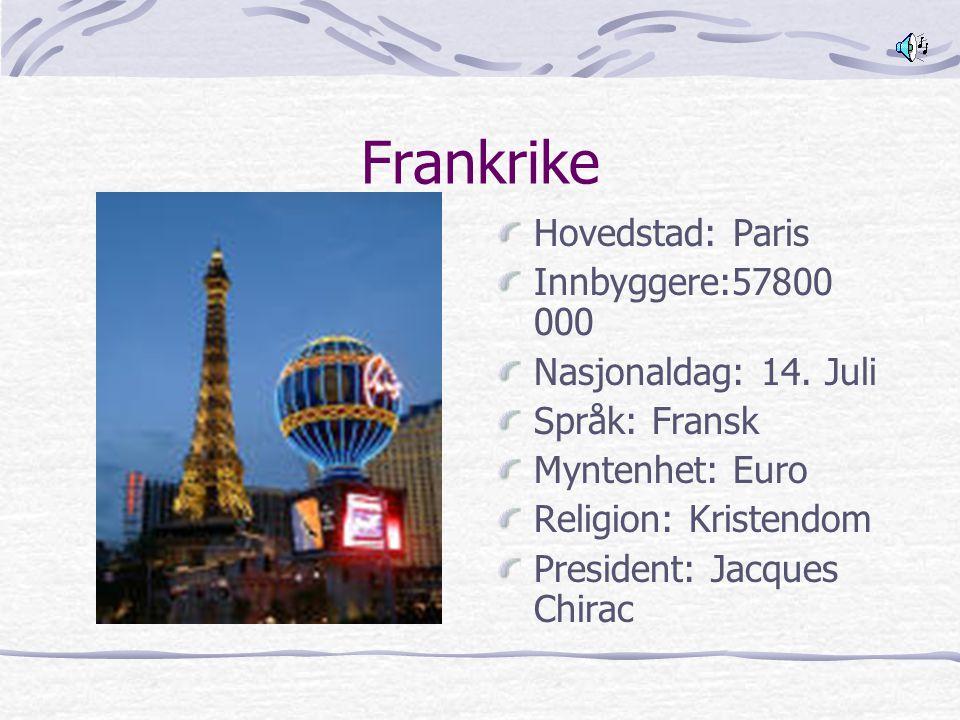Frankrike Hovedstad: Paris Innbyggere:57800 000 Nasjonaldag: 14. Juli Språk: Fransk Myntenhet: Euro Religion: Kristendom President: Jacques Chirac