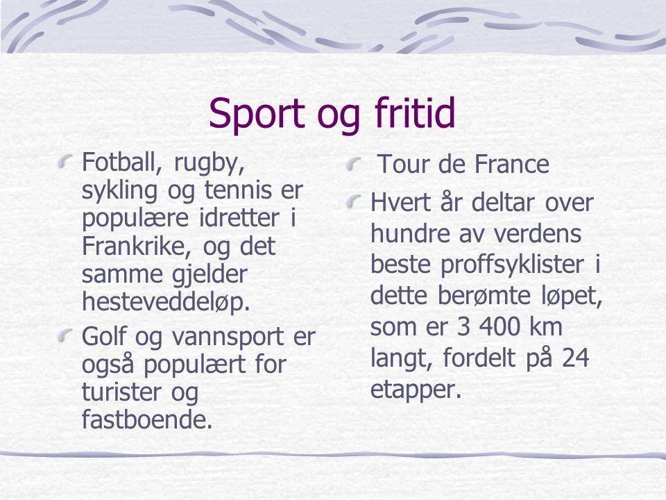 Sport og fritid Fotball, rugby, sykling og tennis er populære idretter i Frankrike, og det samme gjelder hesteveddeløp. Golf og vannsport er også popu