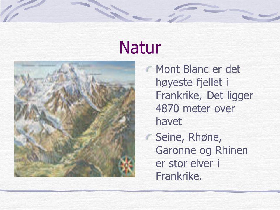 Natur Mont Blanc er det høyeste fjellet i Frankrike, Det ligger 4870 meter over havet Seine, Rhøne, Garonne og Rhinen er stor elver i Frankrike.