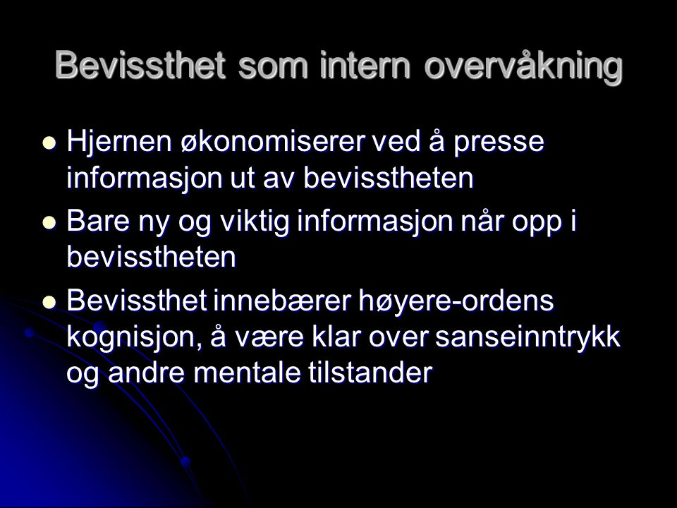 Bevissthet som intern overvåkning Hjernen økonomiserer ved å presse informasjon ut av bevisstheten Hjernen økonomiserer ved å presse informasjon ut av
