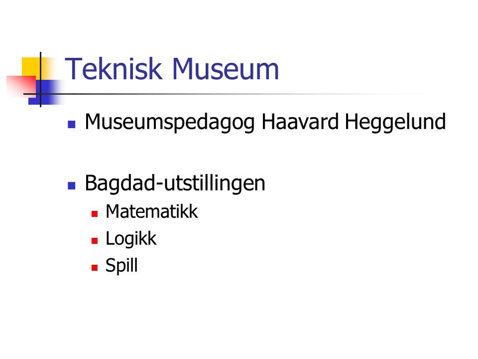 Teknisk Museum Museumspedagog Haavard Heggelund Bagdad-utstillingen Matematikk Logikk Spill