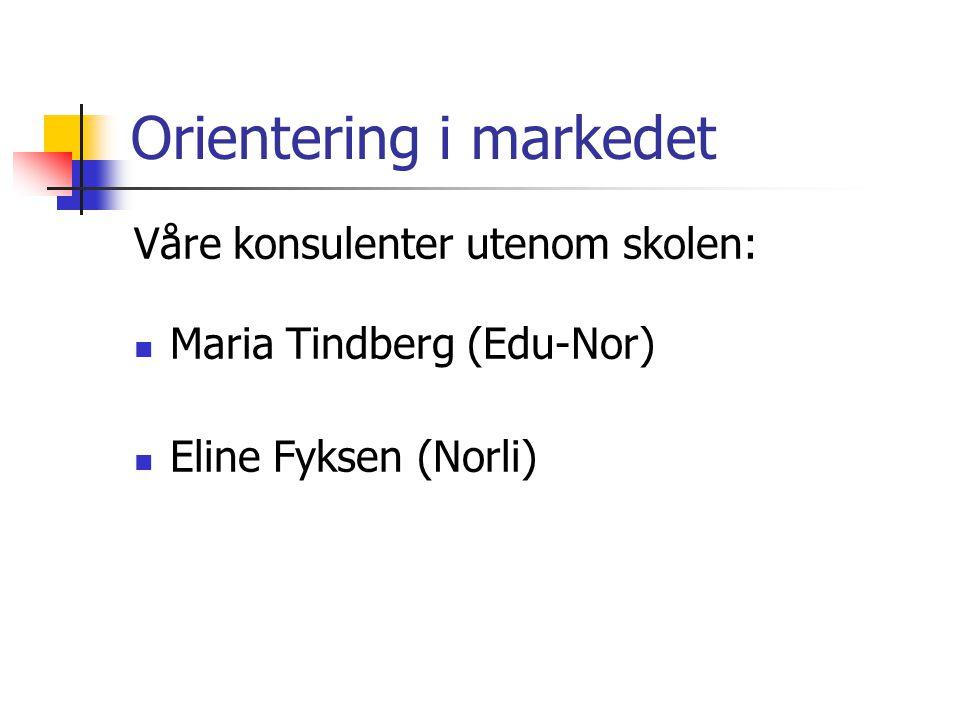 Orientering i markedet Våre konsulenter utenom skolen: Maria Tindberg (Edu-Nor) Eline Fyksen (Norli)